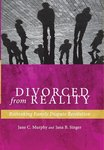 Divorced from Reality: Rethinking Family Dispute Resolution by Jane C. Murphy and Jana B. Singer