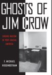 Ghosts of Jim Crow: Ending Racism in Post-Racial America by F. Michael Higginbotham