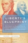 Liberty's Blueprint: How Madison and Hamilton Wrote The Federalist Papers, Defined the Constitution, and Made Democracy Safe for the the World