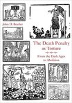 The Death Penalty as Torture: From the Dark Ages to Abolition by John Bessler