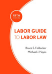 Labor Guide to Labor Law by Michael Hayes and Bruce S. Feldacker